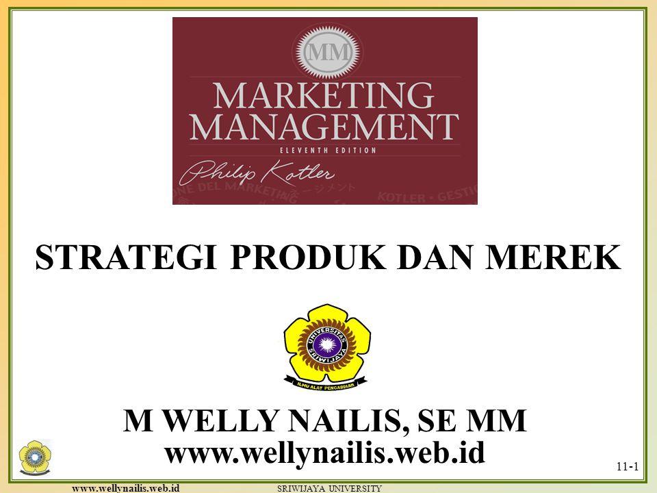 www.wellynailis.web.id SRIWIJAYA UNIVERSITY 11-1 M WELLY NAILIS, SE MM www.wellynailis.web.id STRATEGI PRODUK DAN MEREK