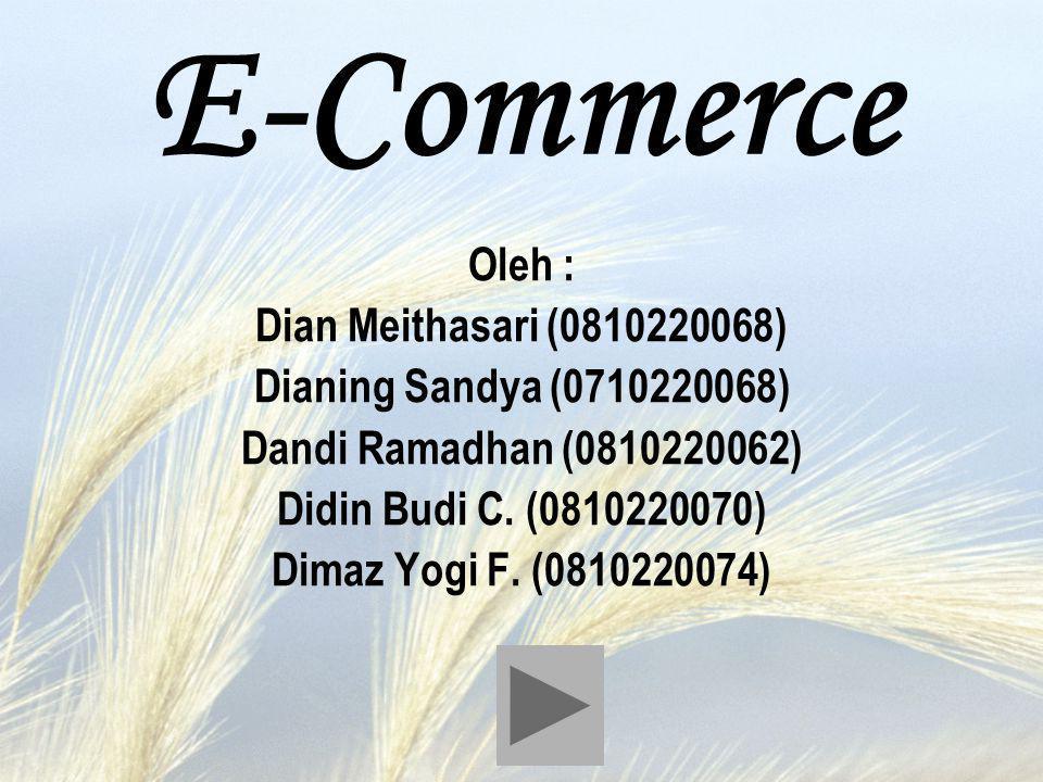 E-Commerce Oleh : Dian Meithasari (0810220068) Dianing Sandya (0710220068) Dandi Ramadhan (0810220062) Didin Budi C. (0810220070) Dimaz Yogi F. (08102