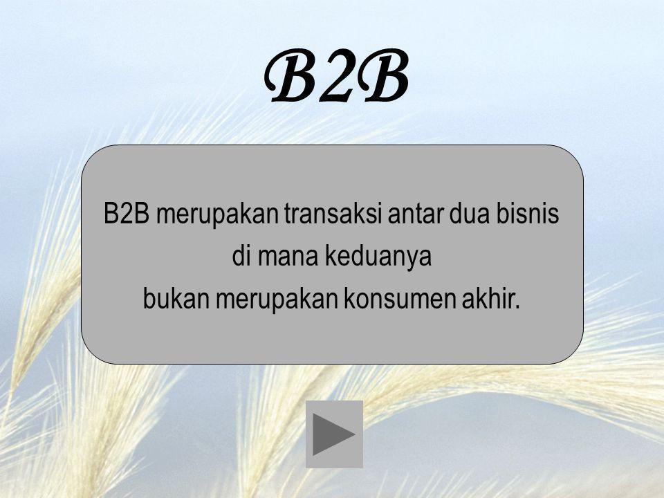 B2B B2B merupakan transaksi antar dua bisnis di mana keduanya bukan merupakan konsumen akhir.