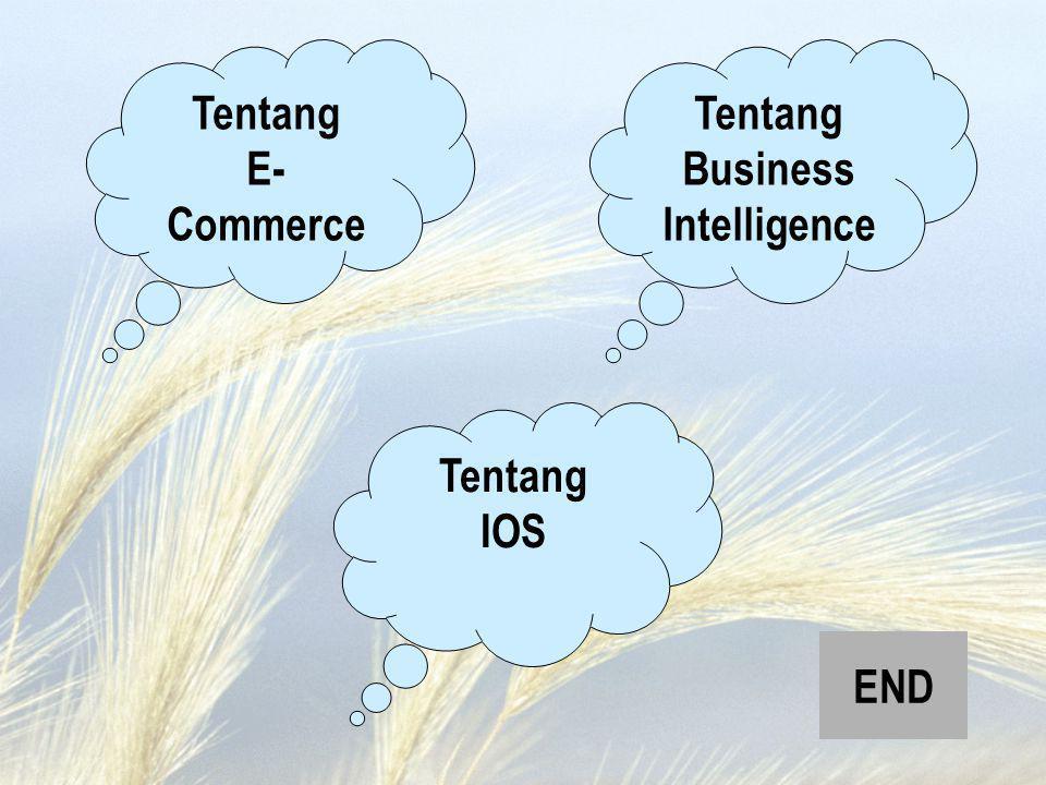 Tentang E- Commerce Tentang IOS Tentang Business Intelligence END