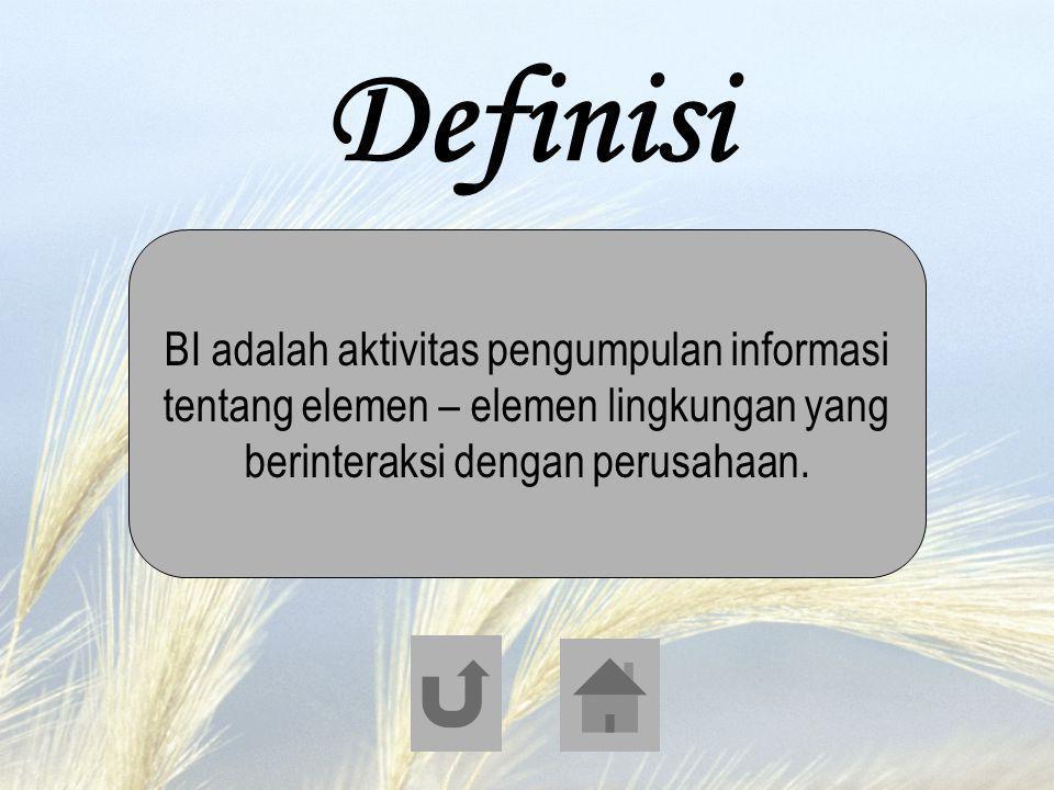 Definisi BI adalah aktivitas pengumpulan informasi tentang elemen – elemen lingkungan yang berinteraksi dengan perusahaan.