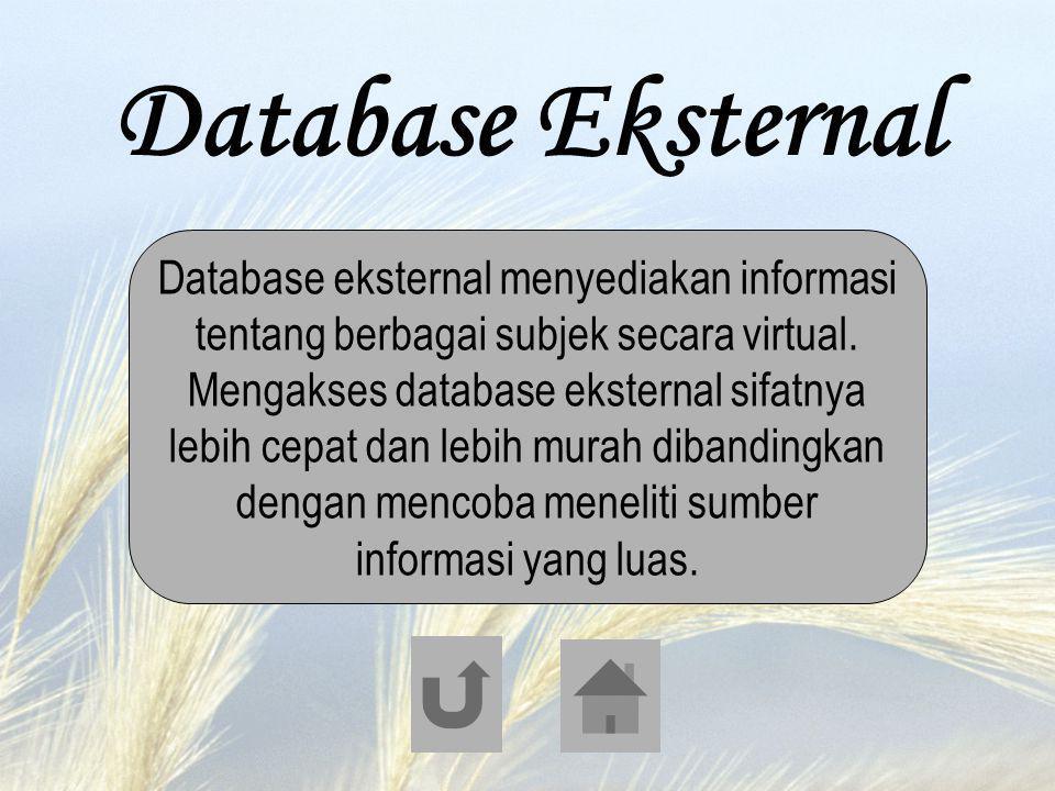 Database Eksternal Database eksternal menyediakan informasi tentang berbagai subjek secara virtual. Mengakses database eksternal sifatnya lebih cepat