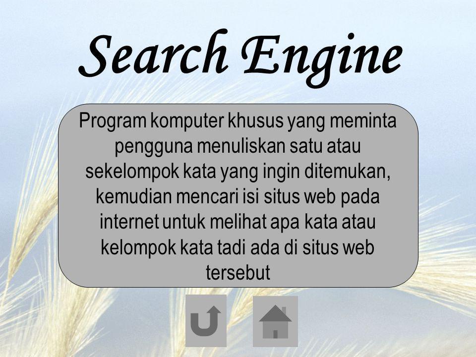 Search Engine Program komputer khusus yang meminta pengguna menuliskan satu atau sekelompok kata yang ingin ditemukan, kemudian mencari isi situs web