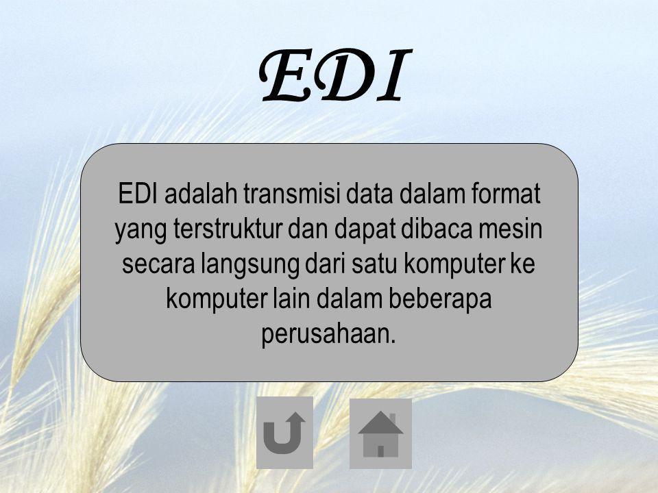 EDI EDI adalah transmisi data dalam format yang terstruktur dan dapat dibaca mesin secara langsung dari satu komputer ke komputer lain dalam beberapa