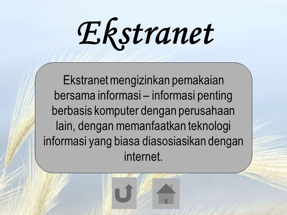 Ekstranet Ekstranet mengizinkan pemakaian bersama informasi – informasi penting berbasis komputer dengan perusahaan lain, dengan memanfaatkan teknolog