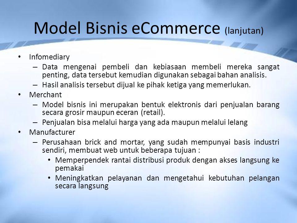 Model Bisnis eCommerce (lanjutan) Infomediary – Data mengenai pembeli dan kebiasaan membeli mereka sangat penting, data tersebut kemudian digunakan sebagai bahan analisis.