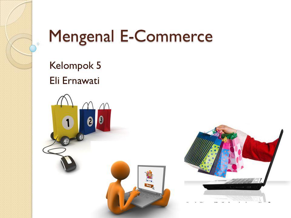 Mengenal E-Commerce Kelompok 5 Eli Ernawati