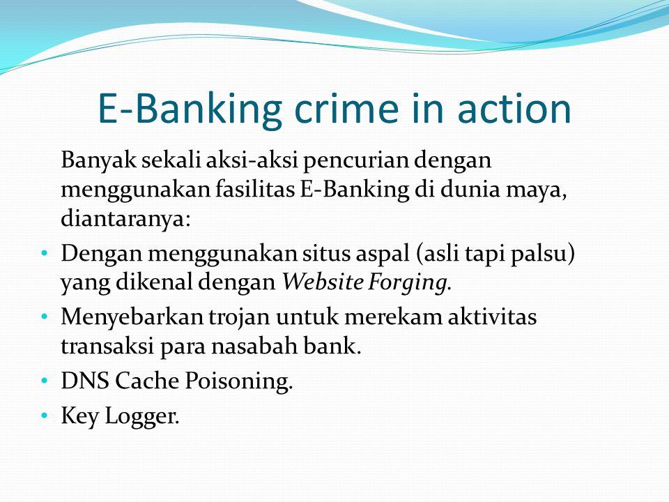 E-Banking crime in action Banyak sekali aksi-aksi pencurian dengan menggunakan fasilitas E-Banking di dunia maya, diantaranya: Dengan menggunakan situ