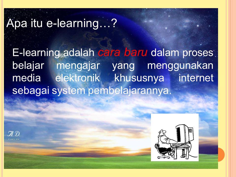 E-learning adalah cara baru dalam proses belajar mengajar yang menggunakan media elektronik khususnya internet sebagai system pembelajarannya.