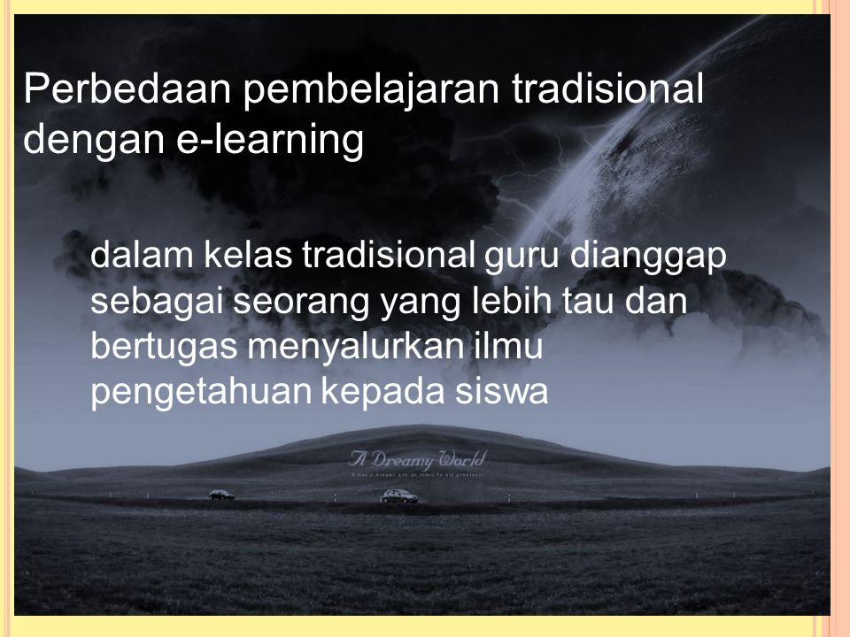 Perbedaan pembelajaran tradisional dengan e-learning dalam kelas tradisional guru dianggap sebagai seorang yang lebih tau dan bertugas menyalurkan ilmu pengetahuan kepada siswa