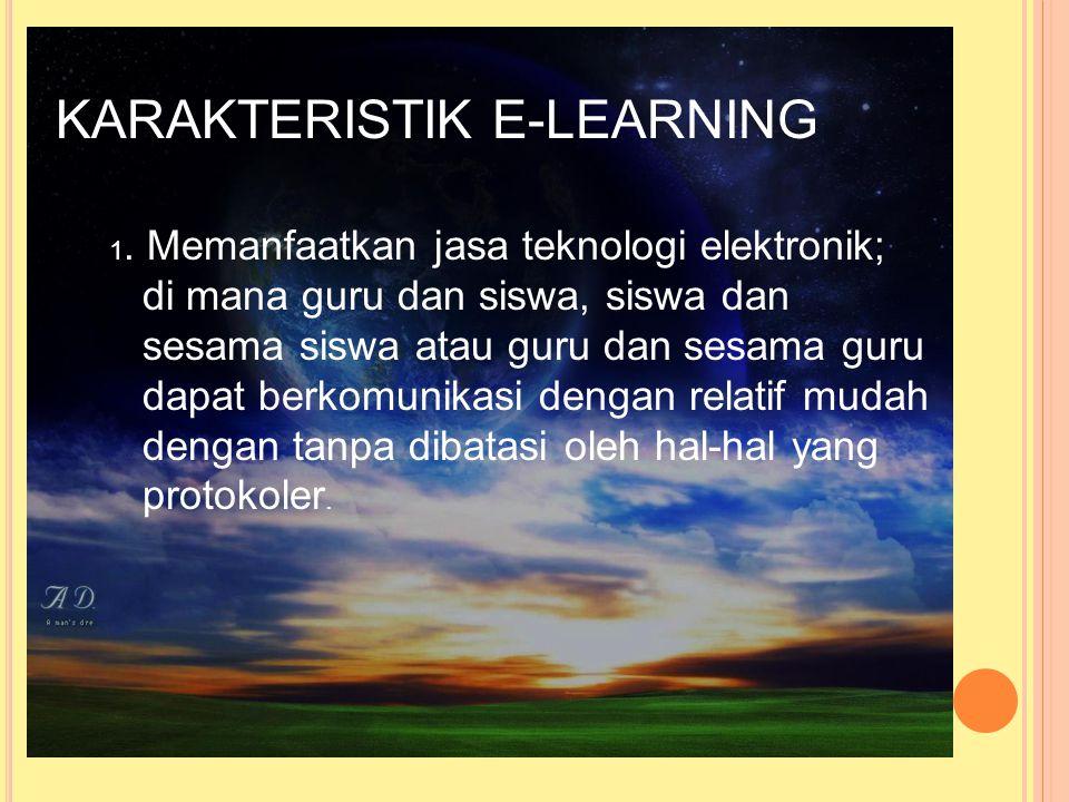 Pembelajaran e-learning berfokus pada siswa dan memaksa siswa lebih aktif dalam pembelajaran. Pelajar membuat perancangan dan mencari materi dengan us