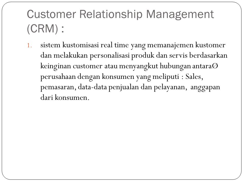 Customer Relationship Management (CRM) : 1. sistem kustomisasi real time yang memanajemen kustomer dan melakukan personalisasi produk dan servis berda