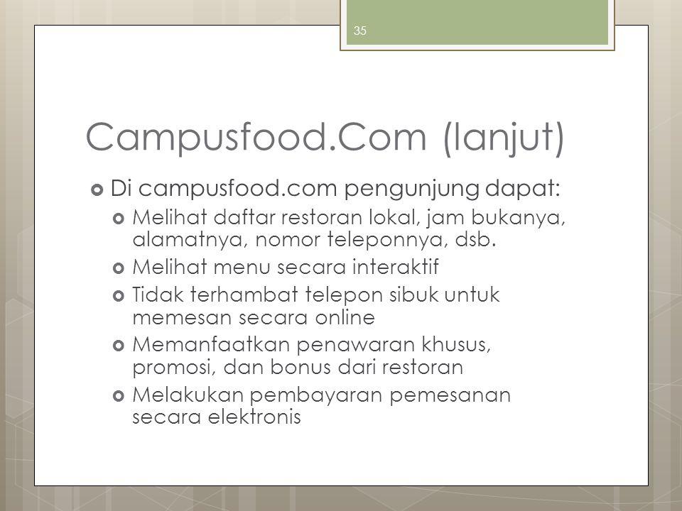 Campusfood.Com (lanjut)  Di campusfood.com pengunjung dapat:  Melihat daftar restoran lokal, jam bukanya, alamatnya, nomor teleponnya, dsb.
