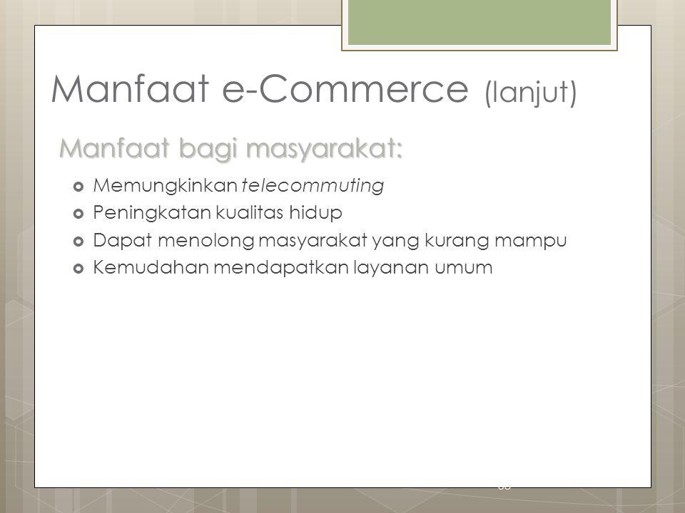 58 Manfaat e-Commerce (lanjut)  Memungkinkan telecommuting  Peningkatan kualitas hidup  Dapat menolong masyarakat yang kurang mampu  Kemudahan men