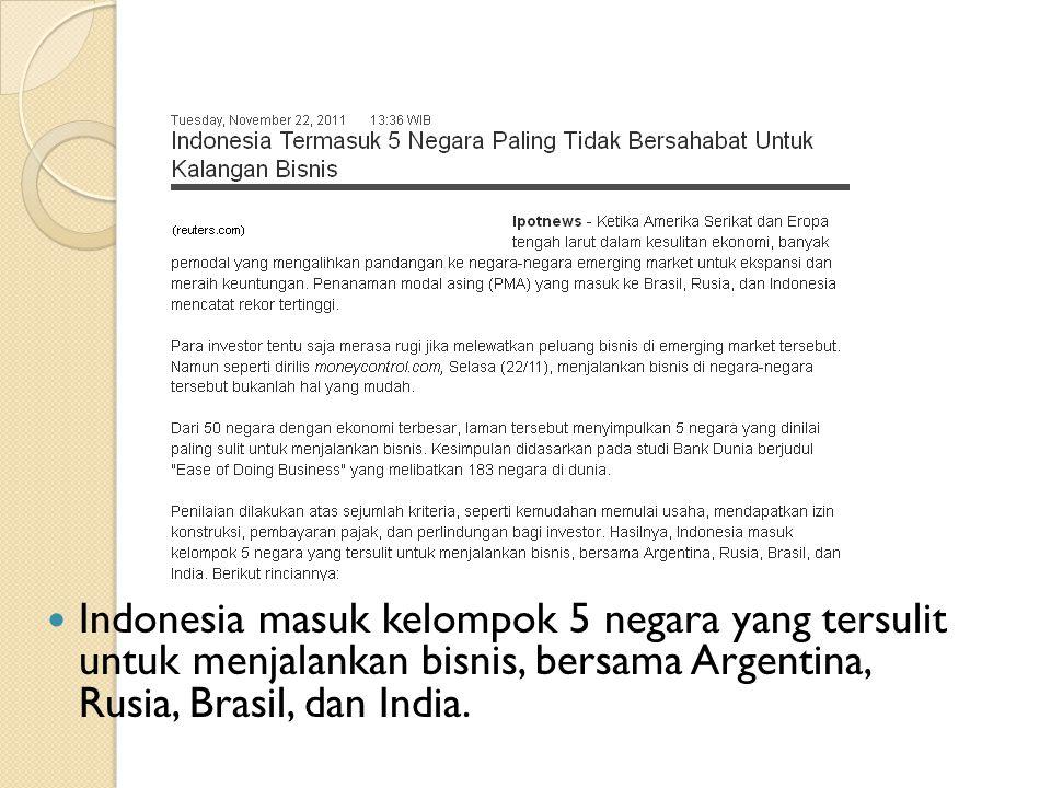 Indonesia masuk kelompok 5 negara yang tersulit untuk menjalankan bisnis, bersama Argentina, Rusia, Brasil, dan India.