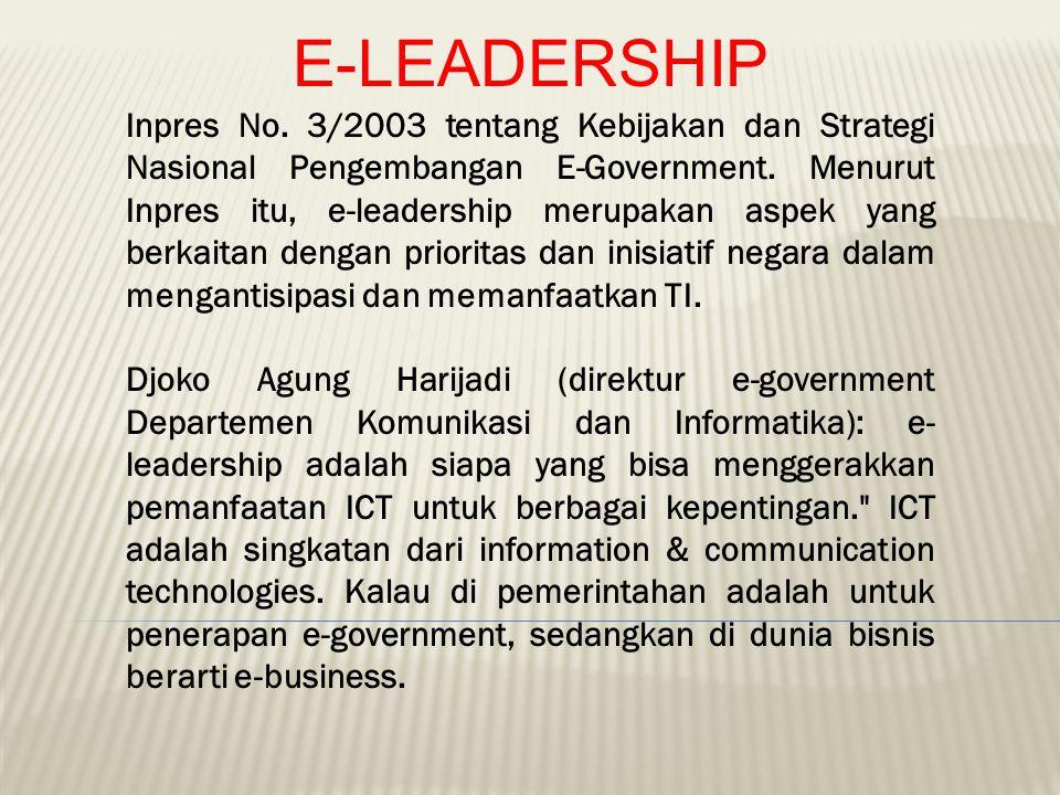 E-LEADERSHIP Inpres No. 3/2003 tentang Kebijakan dan Strategi Nasional Pengembangan E-Government. Menurut Inpres itu, e-leadership merupakan aspek yan