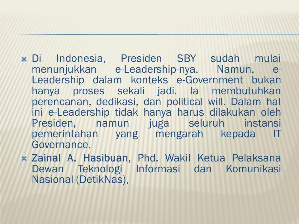  Di Indonesia, Presiden SBY sudah mulai menunjukkan e-Leadership-nya. Namun, e- Leadership dalam konteks e-Government bukan hanya proses sekali jadi.
