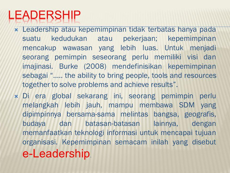  Leadership atau kepemimpinan tidak terbatas hanya pada suatu kedudukan atau pekerjaan; kepemimpinan mencakup wawasan yang lebih luas. Untuk menjadi