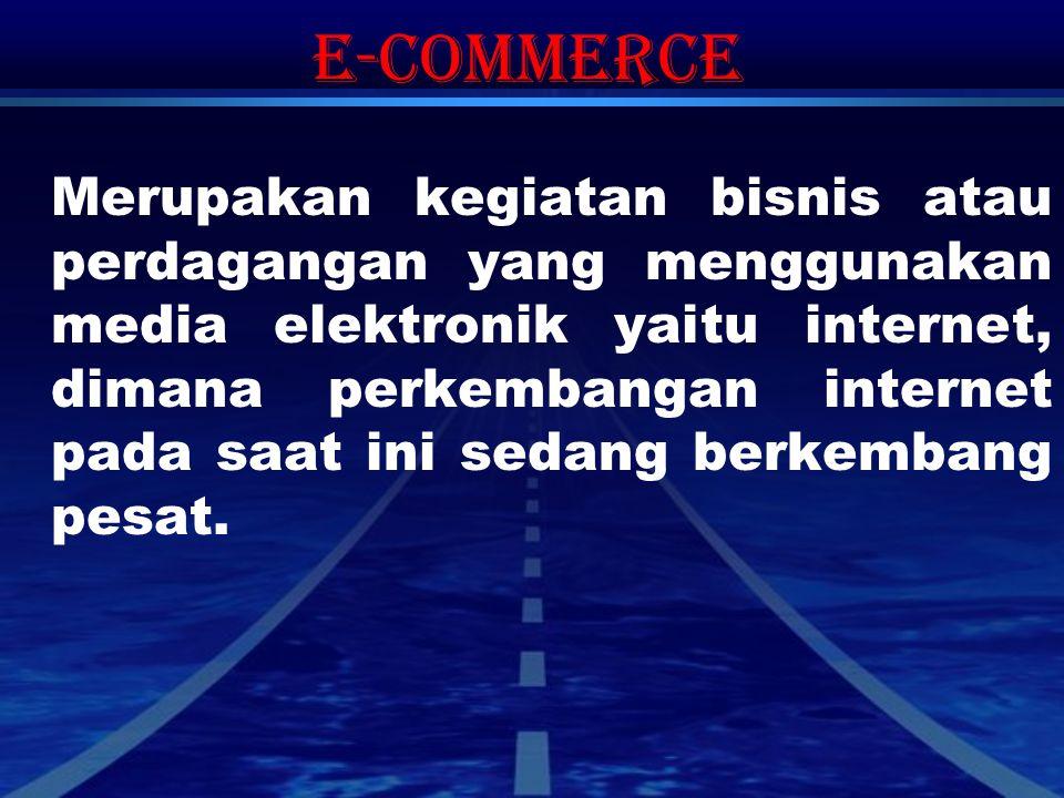 E-Commerce Merupakan kegiatan bisnis atau perdagangan yang menggunakan media elektronik yaitu internet, dimana perkembangan internet pada saat ini sed