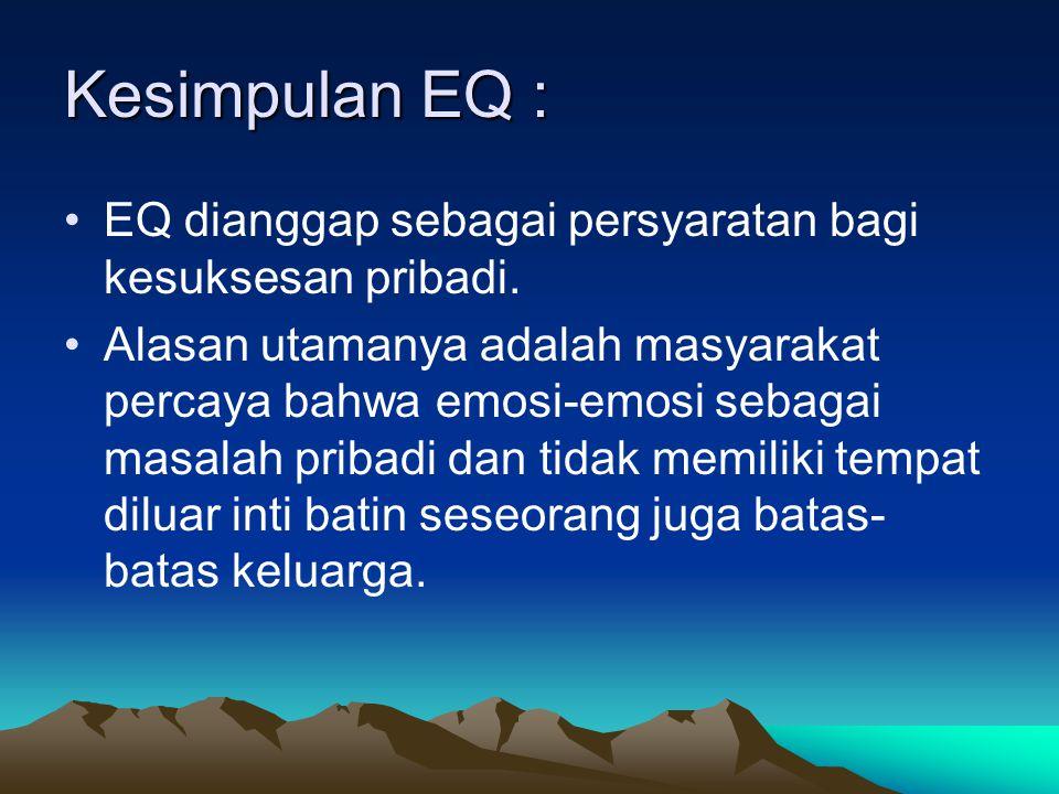 Kesimpulan EQ : EQ dianggap sebagai persyaratan bagi kesuksesan pribadi.