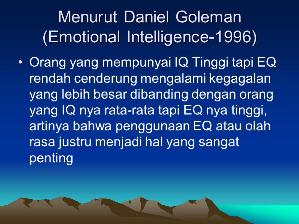 Menurut Daniel Goleman (Emotional Intelligence-1996) Orang yang mempunyai IQ Tinggi tapi EQ rendah cenderung mengalami kegagalan yang lebih besar dibanding dengan orang yang IQ nya rata-rata tapi EQ nya tinggi, artinya bahwa penggunaan EQ atau olah rasa justru menjadi hal yang sangat penting