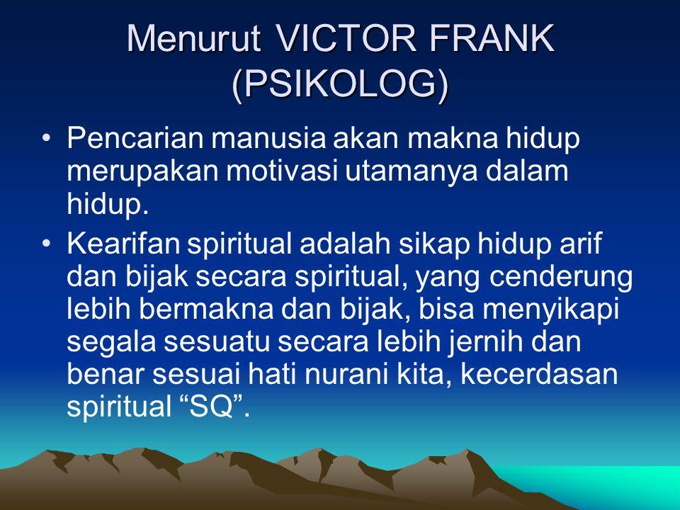 Menurut VICTOR FRANK (PSIKOLOG) Pencarian manusia akan makna hidup merupakan motivasi utamanya dalam hidup.