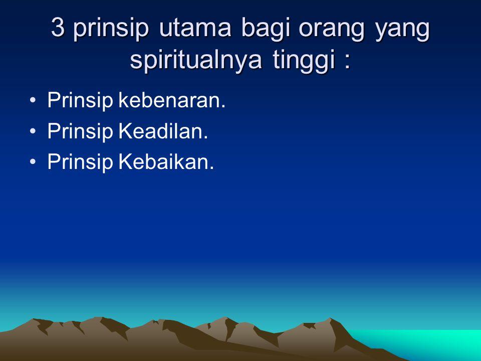 3 prinsip utama bagi orang yang spiritualnya tinggi : Prinsip kebenaran.