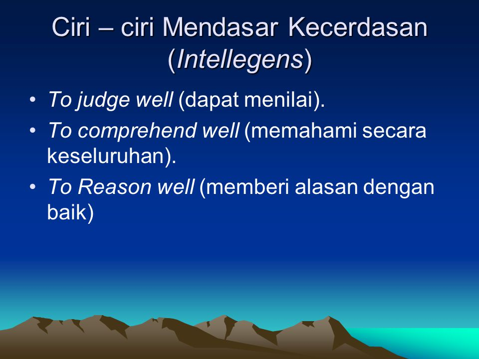 Ciri – ciri Mendasar Kecerdasan (Intellegens) To judge well (dapat menilai).