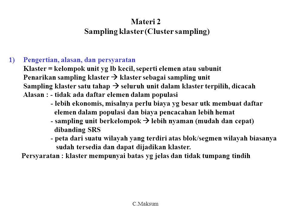 C.Maksum Desain efek metode sampling A Efisiensi metode sampling A thd B Pengertian efisiensi / desain efek suatu metode sampling : Metode sampling A lebih efisien dari B bila :