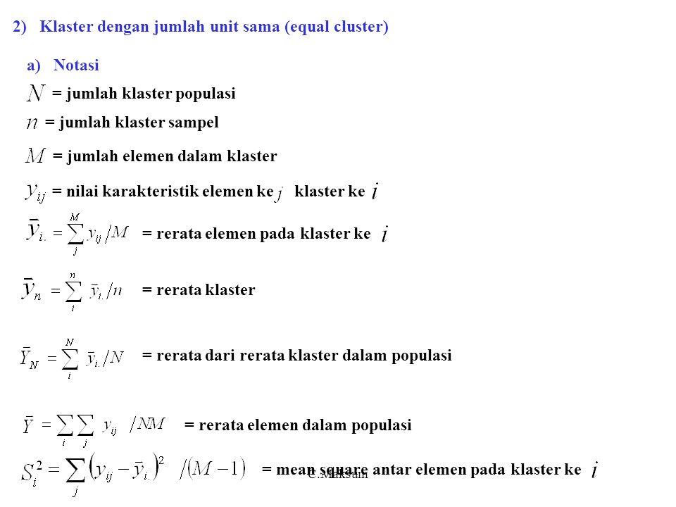 C.Maksum = mean square dalam (within) klaster = mean square antar rerata klaster dalam populasi = mean square antar elemen dalam populasi = intracluster correlation coefficient antar elemen dalam klaster (ada buku yang menyebut dengan roh)