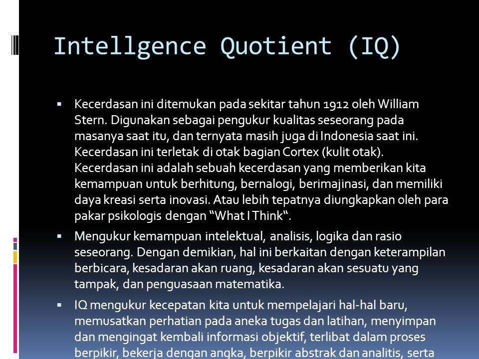 Intellgence Quotient (IQ)  Kecerdasan ini ditemukan pada sekitar tahun 1912 oleh William Stern.