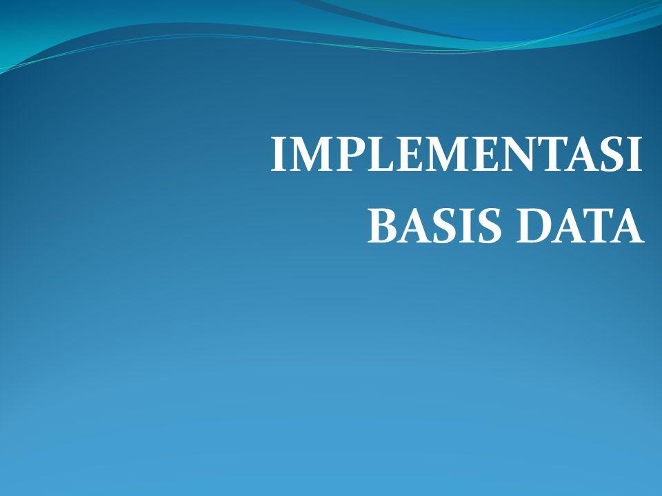 Implementasi Basis Data Membangun basis data fisik yang ditempatkan dalam memori sekunder (harddisk) dengan bantuan DBMS yang dipilih.