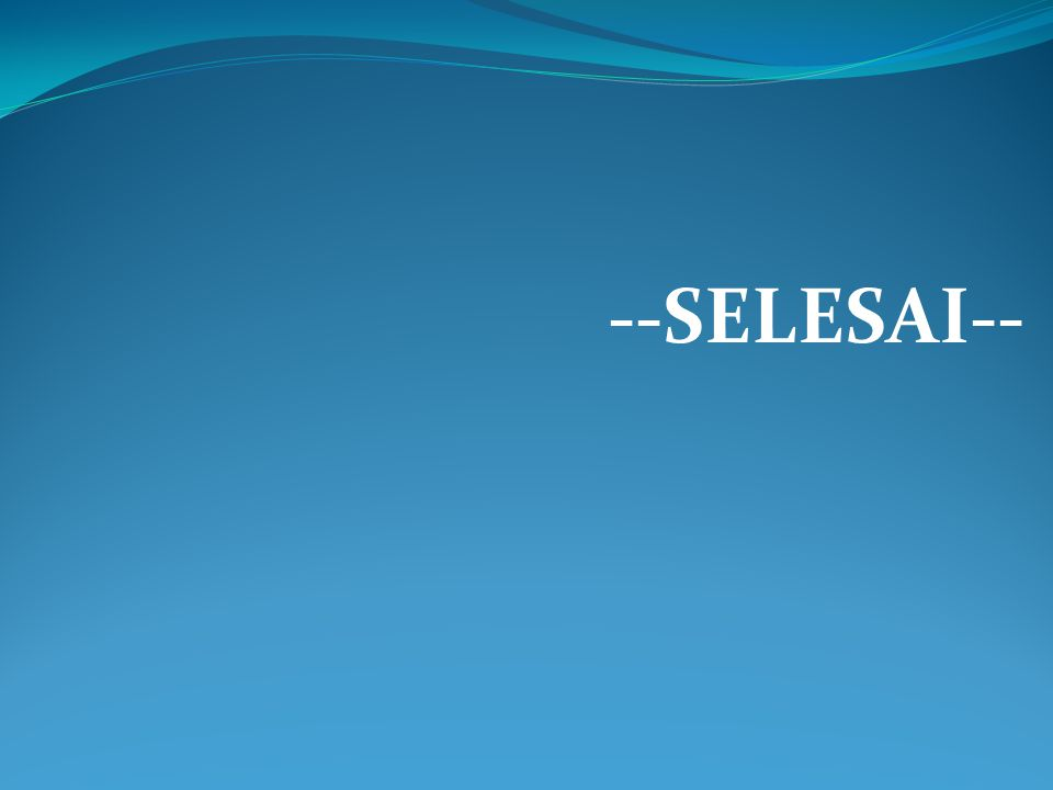 --SELESAI--