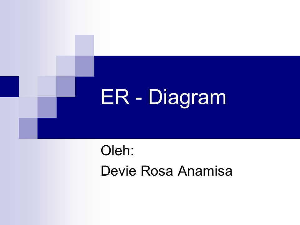 ER - Diagram Oleh: Devie Rosa Anamisa