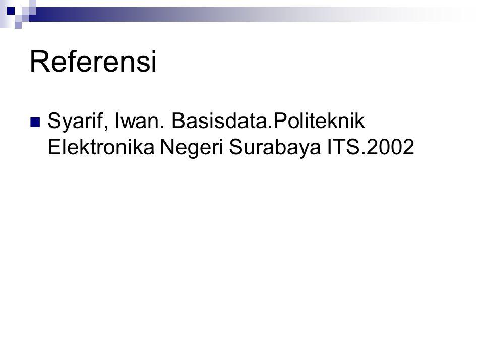 Referensi Syarif, Iwan. Basisdata.Politeknik Elektronika Negeri Surabaya ITS.2002