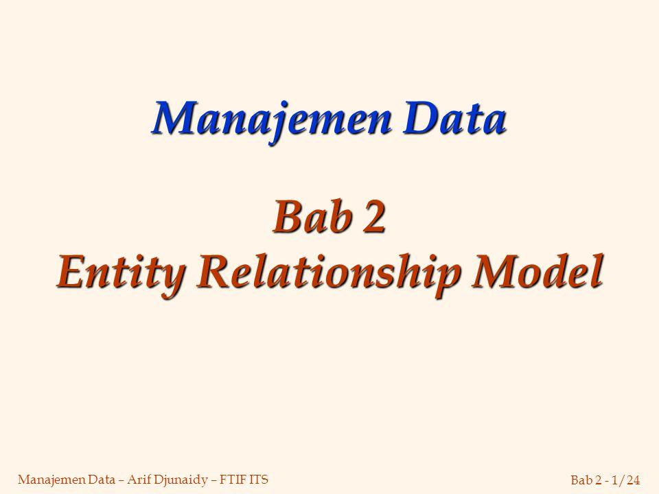 Bab 2 - 1/24 Manajemen Data – Arif Djunaidy – FTIF ITS Manajemen Data Bab 2 Entity Relationship Model