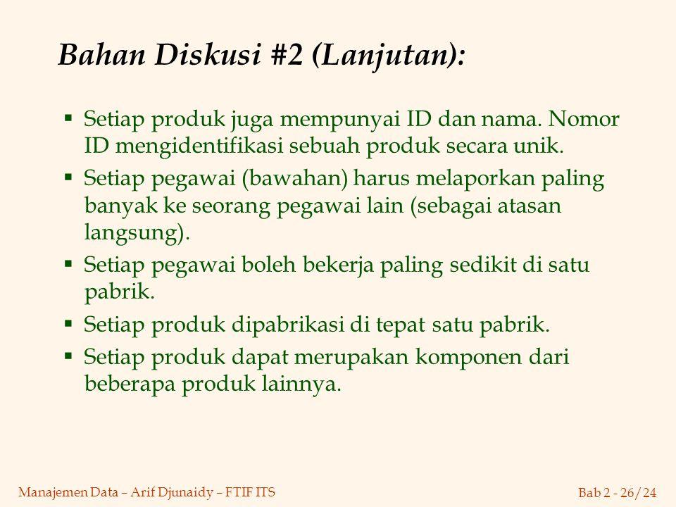 Bab 2 - 26/24 Manajemen Data – Arif Djunaidy – FTIF ITS Bahan Diskusi #2 (Lanjutan):  Setiap produk juga mempunyai ID dan nama. Nomor ID mengidentifi