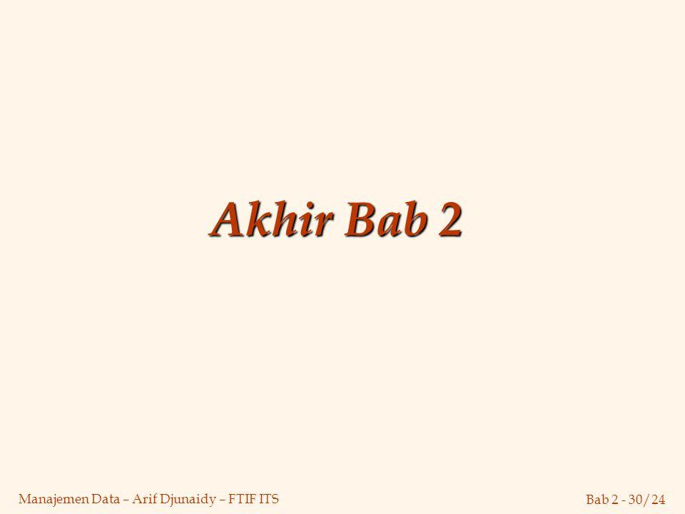 Bab 2 - 30/24 Manajemen Data – Arif Djunaidy – FTIF ITS Akhir Bab 2