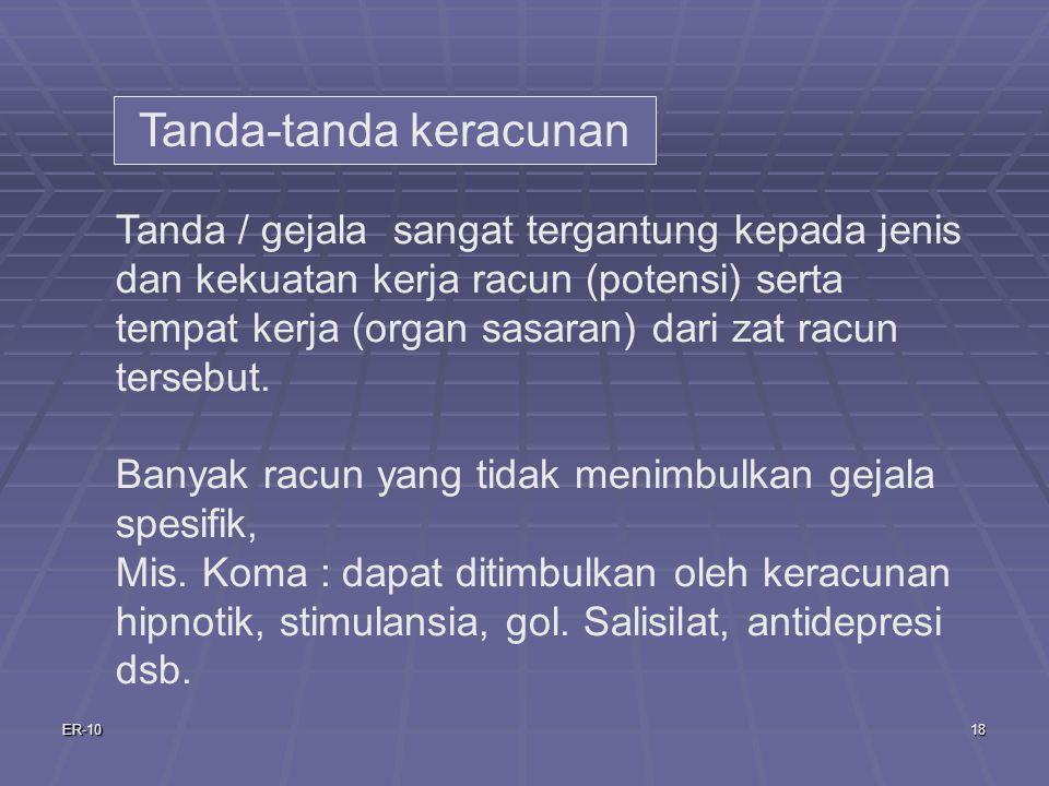 ER-1018 Tanda / gejala sangat tergantung kepada jenis dan kekuatan kerja racun (potensi) serta tempat kerja (organ sasaran) dari zat racun tersebut.