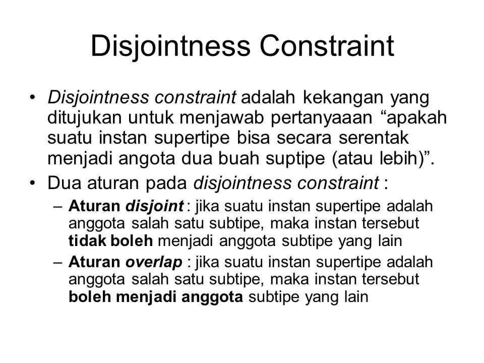 """Disjointness Constraint Disjointness constraint adalah kekangan yang ditujukan untuk menjawab pertanyaaan """"apakah suatu instan supertipe bisa secara s"""