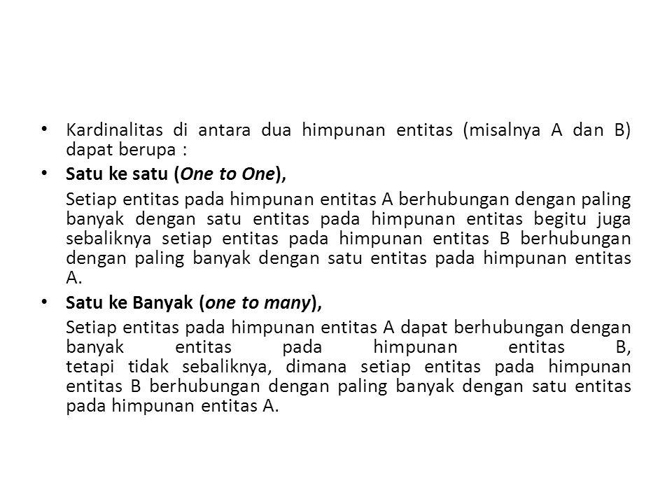 Kardinalitas di antara dua himpunan entitas (misalnya A dan B) dapat berupa : Satu ke satu (One to One), Setiap entitas pada himpunan entitas A berhub