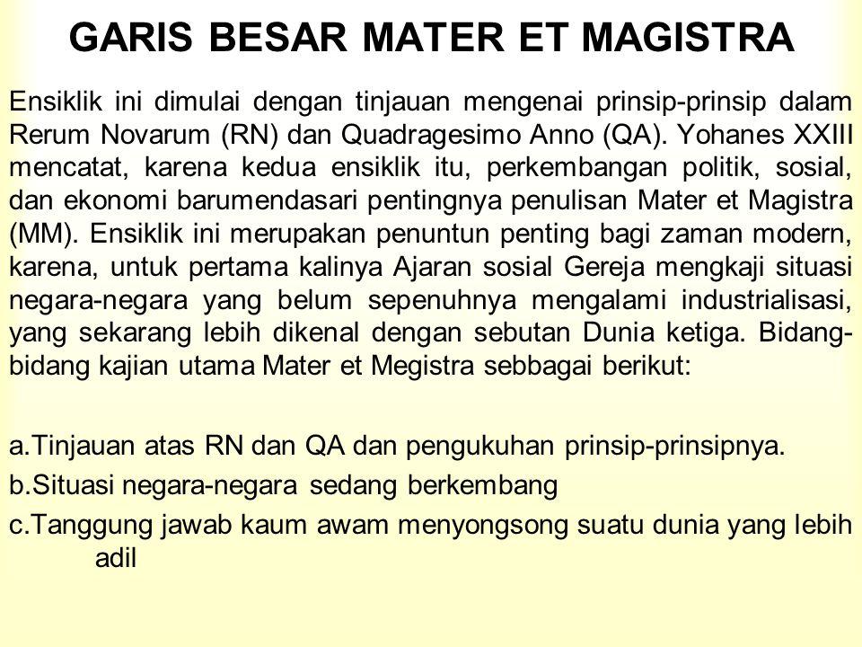 GARIS BESAR MATER ET MAGISTRA Ensiklik ini dimulai dengan tinjauan mengenai prinsip-prinsip dalam Rerum Novarum (RN) dan Quadragesimo Anno (QA).