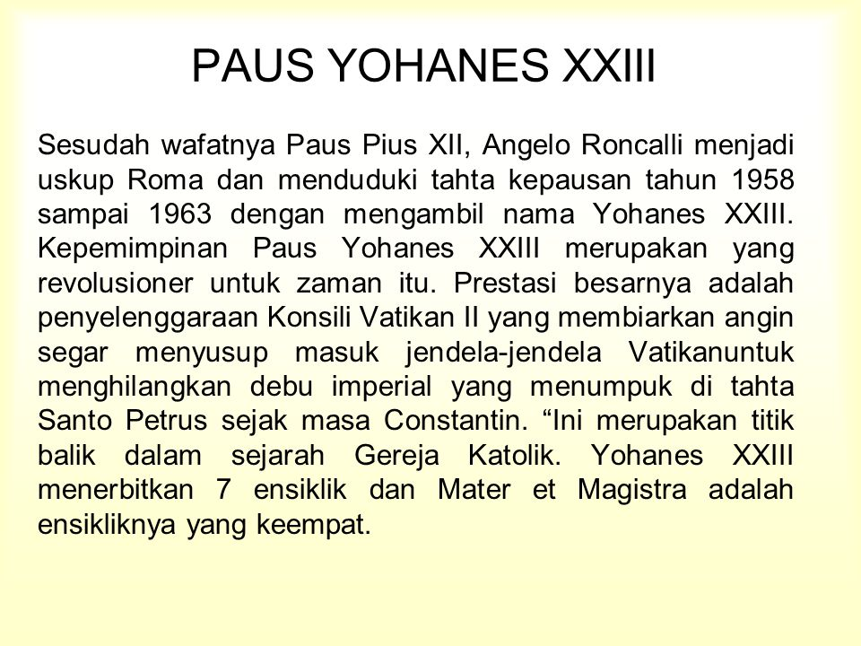 PAUS YOHANES XXIII Sesudah wafatnya Paus Pius XII, Angelo Roncalli menjadi uskup Roma dan menduduki tahta kepausan tahun 1958 sampai 1963 dengan menga
