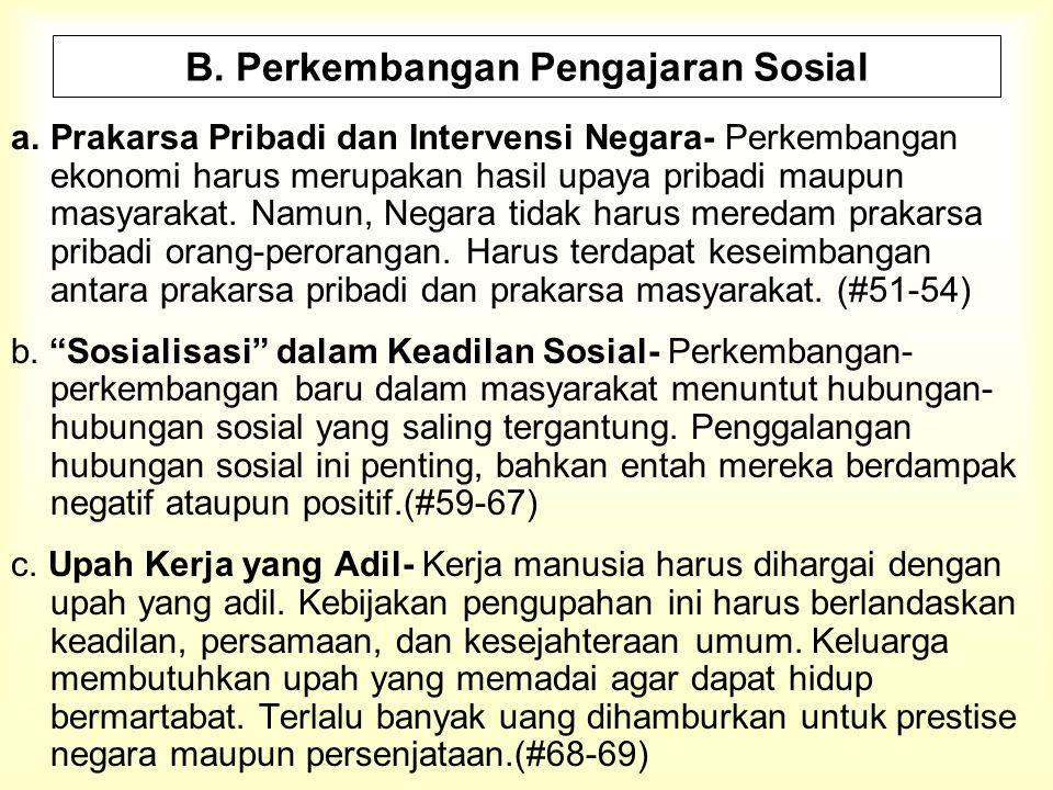B. Perkembangan Pengajaran Sosial a.Prakarsa Pribadi dan Intervensi Negara- Perkembangan ekonomi harus merupakan hasil upaya pribadi maupun masyarakat