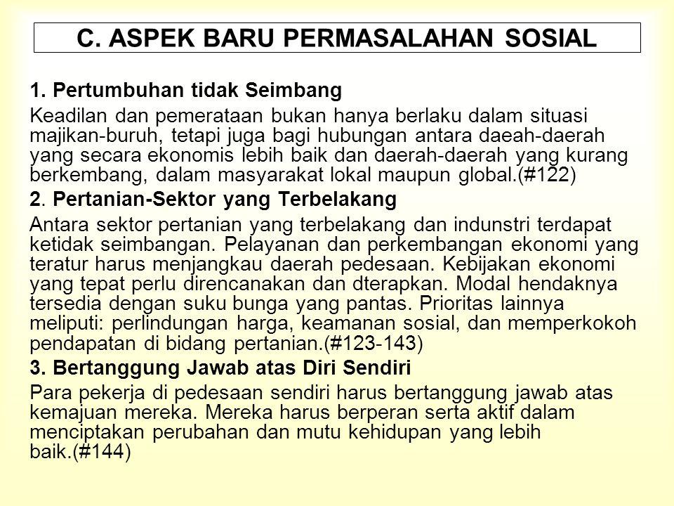 C. ASPEK BARU PERMASALAHAN SOSIAL 1. Pertumbuhan tidak Seimbang Keadilan dan pemerataan bukan hanya berlaku dalam situasi majikan-buruh, tetapi juga b