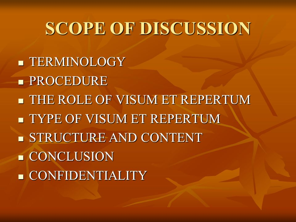 SCOPE OF DISCUSSION TERMINOLOGY TERMINOLOGY PROCEDURE PROCEDURE THE ROLE OF VISUM ET REPERTUM THE ROLE OF VISUM ET REPERTUM TYPE OF VISUM ET REPERTUM