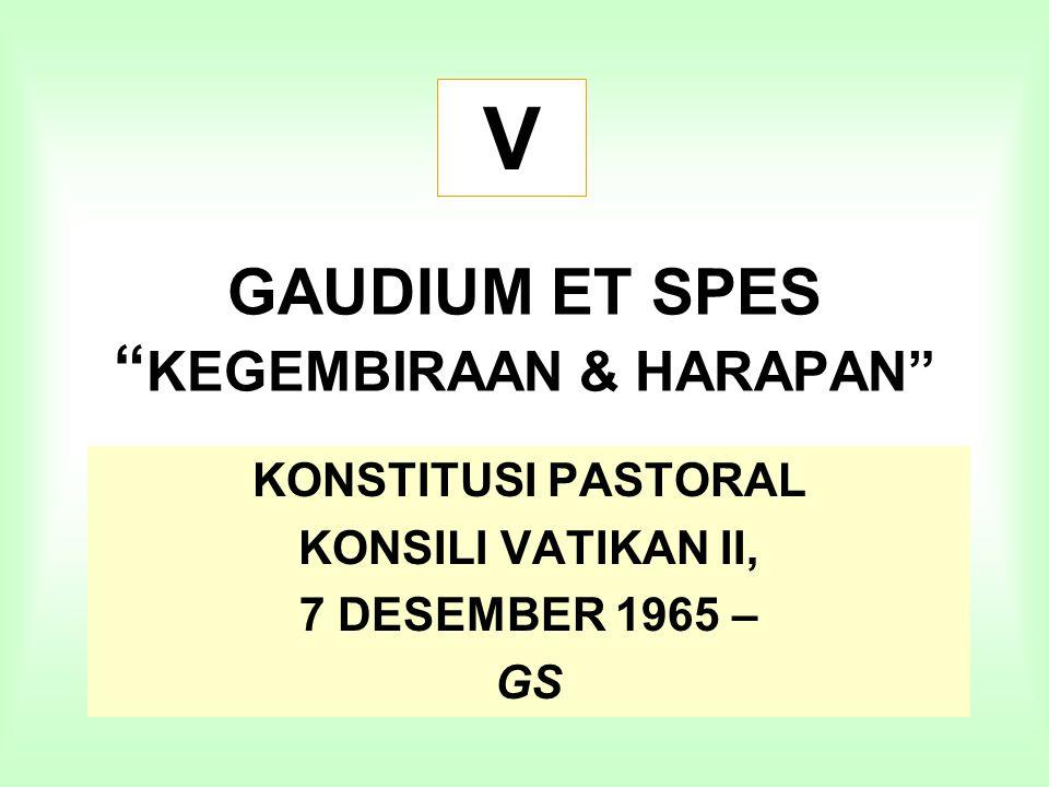 """GAUDIUM ET SPES """" KEGEMBIRAAN & HARAPAN"""" KONSTITUSI PASTORAL KONSILI VATIKAN II, 7 DESEMBER 1965 – GS V"""