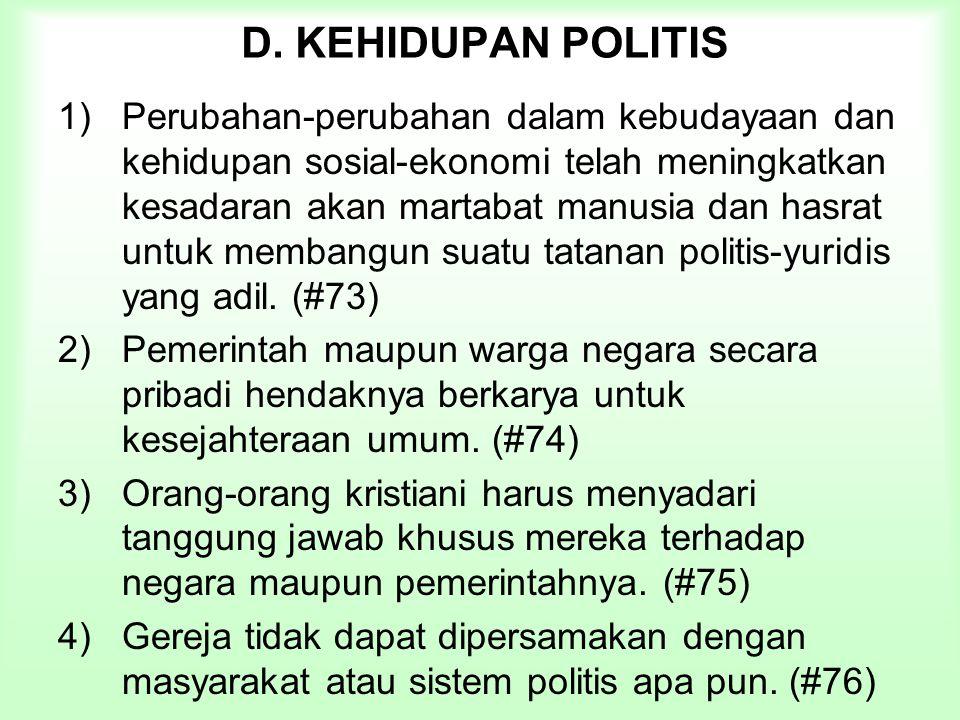 D. KEHIDUPAN POLITIS 1)Perubahan-perubahan dalam kebudayaan dan kehidupan sosial-ekonomi telah meningkatkan kesadaran akan martabat manusia dan hasrat