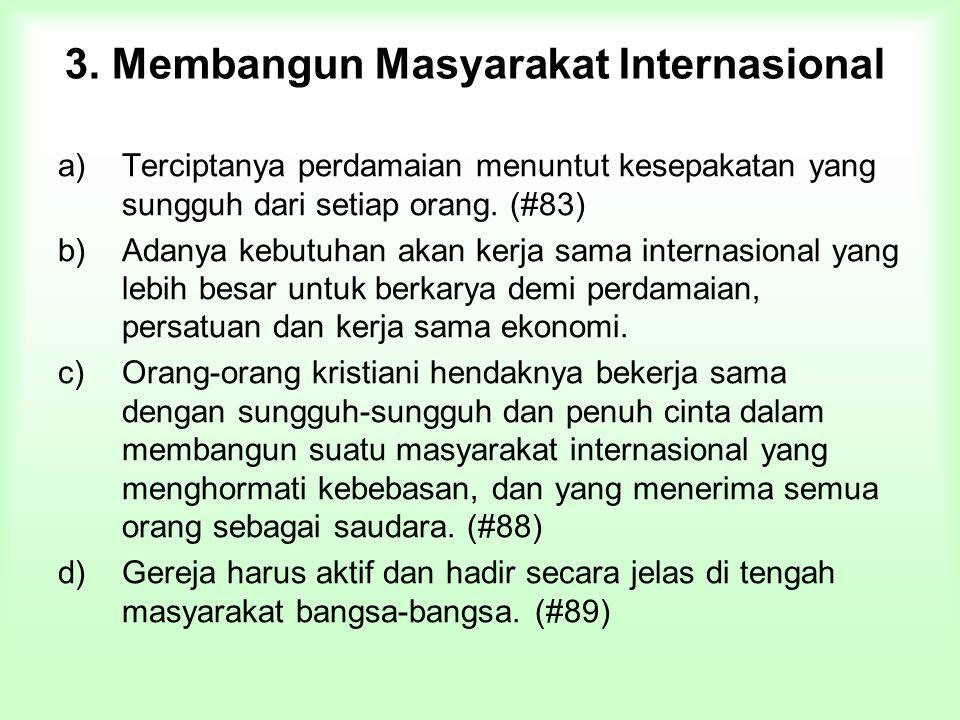 3. Membangun Masyarakat Internasional a)Terciptanya perdamaian menuntut kesepakatan yang sungguh dari setiap orang. (#83) b)Adanya kebutuhan akan kerj