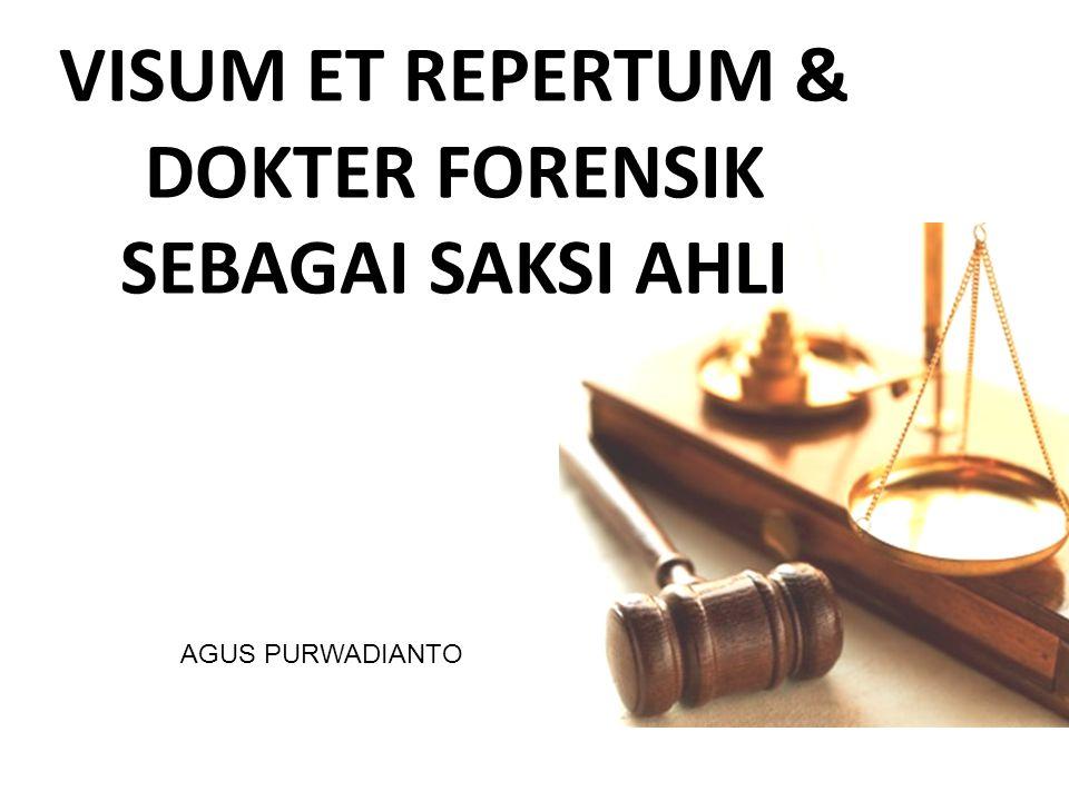 VISUM ET REPERTUM & DOKTER FORENSIK SEBAGAI SAKSI AHLI AGUS PURWADIANTO